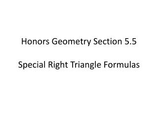 Honors Geometry  Section  5.5 Special  Right Triangle Formulas