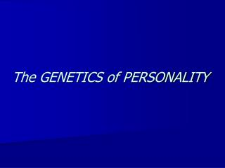 The GENETICS of PERSONALITY