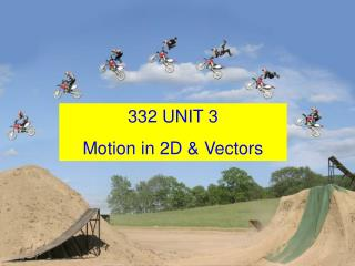 332 UNIT 3 Motion in 2D & Vectors