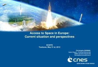 Access to Space in Europe:  Current situation and perspectives ECSITE Toulouse, May 31 st, 2012