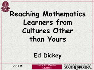 Reaching Mathematics Learners from Cultures Other  than Yours  Ed Dickey