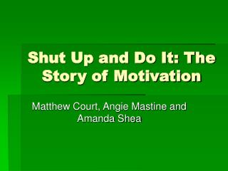 Shut Up and Do It: The Story of Motivation