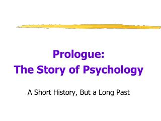 Prologue: The Story of Psychology A Short History, But a Long Past