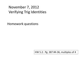 November 7, 2012 Verifying Trig Identities