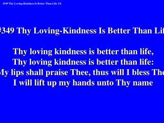 #349 Thy Loving-Kindness Is Better Than Life Thy loving kindness is better than life,