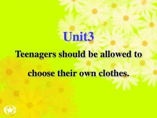 Unit3 Teenagers  should be allowed to choose their own clothes.