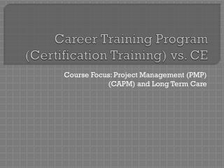 Career Training Program (Certification Training) vs. CE