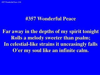 #357 Wonderful Peace Far away in the depths of my spirit tonight