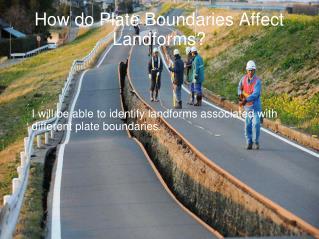 How do Plate Boundaries Affect Landforms?