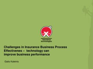 Challenges in Insurance Business Process  Effectivenes  –  technology can