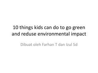 10 things kids can do to go green and  reduse  environmental impact
