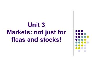 Unit 3   Markets: not just for fleas and stocks!