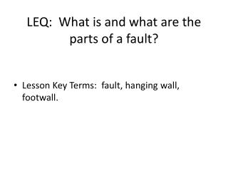 LEQ: What is and what are the parts of a fault?