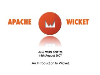 Java WUG BOF 28 15th August 2007 An Introduction to Wicket