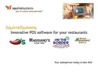 SquirrelSystems Innovative POS software for your restaurants Your salesperson today is Alex Kell