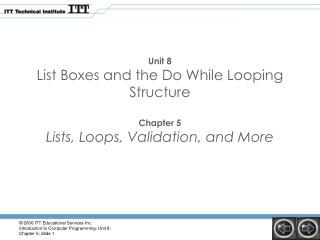 Unit 8 List Boxes and the Do While Looping Structure Chapter 5 Lists, Loops, Validation, and More