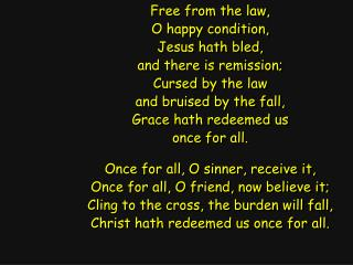 Free from the law, O happy condition, Jesus hath bled, and there is remission; Cursed by the law