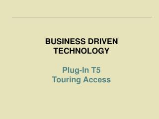BUSINESS DRIVEN TECHNOLOGY Plug-In T5  Touring Access