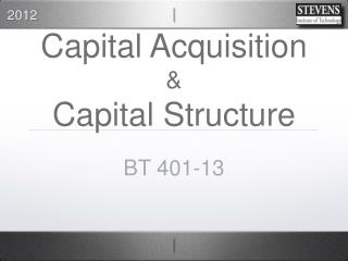 Capital Acquisition & Capital Structure