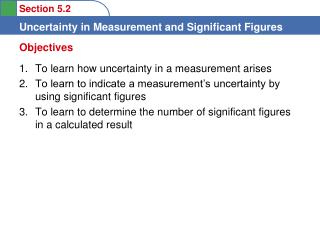 To learn how uncertainty in a measurement arises