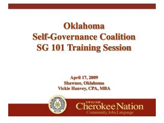 Oklahoma  Self-Governance Coalition SG 101 Training Session   April 17, 2009 Shawnee, Oklahoma Vickie Hanvey, CPA, MBA