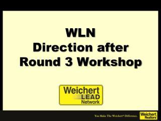 WLN Direction after Round 3 Workshop