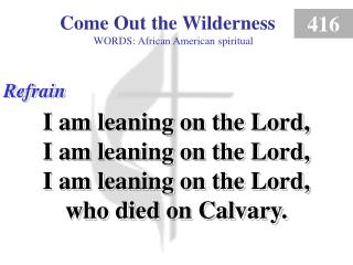 Come Out the Wilderness (Refrain)