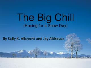 The Big Chill (Hoping for a Snow Day)