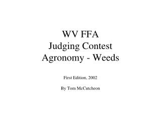 WV FFA Judging Contest Agronomy - Weeds First Edition, 2002 By Tom McCutcheon