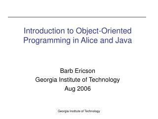 Introduction to Object-Oriented Programming in Alice and Java