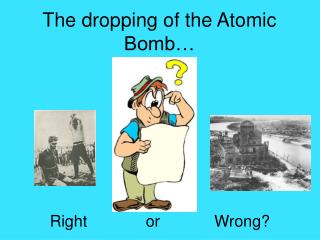 The dropping of the Atomic Bomb…