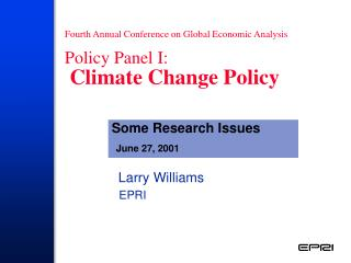 Fourth Annual Conference on Global Economic Analysis Policy Panel I:  Climate Change Policy