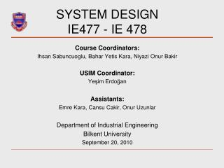 SYSTEM DESIGN  IE477 - IE 478