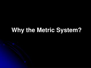 Why the Metric System?