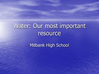 Water: Our most important resource