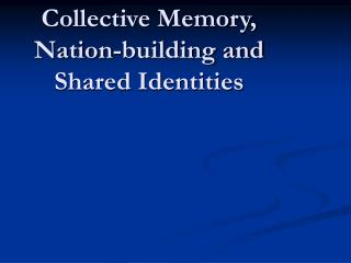 Collective Memory, Nation-building and Shared Identities