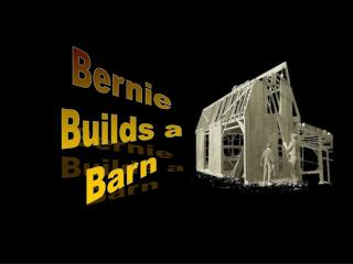 Bernie Builds a Barn