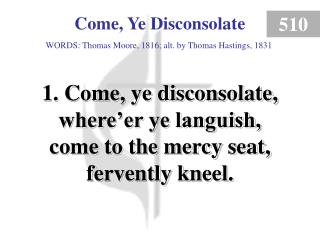 Come, Ye Disconsolate (verse 1)