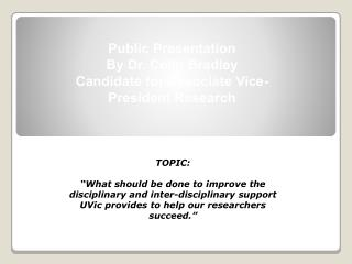 Public Presentation By Dr. Colin Bradley Candidate for Associate Vice-President Research