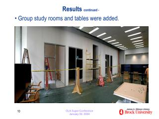 Results  continued - • Group study rooms and tables were added.