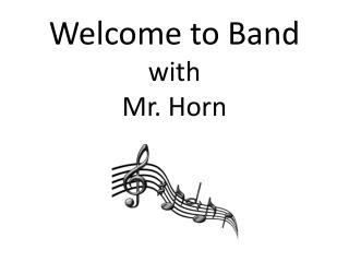Welcome to Band with Mr. Horn