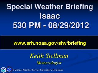 Special Weather Briefing Isaac  530 PM - 08/29/2012 srh.noaa/shv/briefing