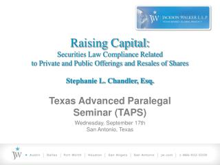 Raising Capital:  Securities Law Compliance Related  to Private and Public Offerings and Resales of Shares Stephanie L.