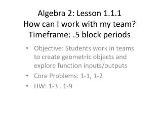 Algebra 2: Lesson  1.1.1 How can I work with my team? Timeframe: .5 block periods