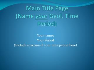 Main Title Page (Name  your  Geol. Time Period)