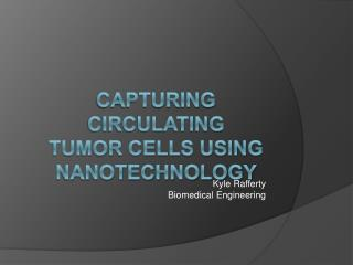 Capturing Circulating Tumor cells using Nanotechnology