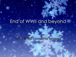 End of WWII and beyond