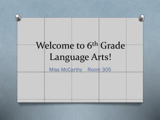 Welcome to 6 th  Grade Language Arts!