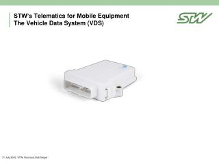 STW's  Telematics for Mobile  Equipment  The Vehicle  Data System (VDS)