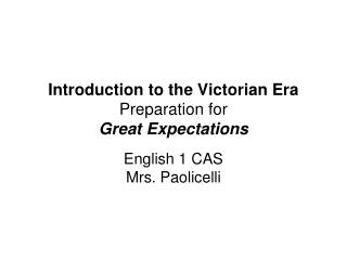 Introduction to the Victorian Era Preparation for Great Expectations